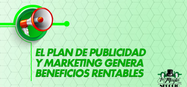 El plan de publicidad y marketing genera beneficios rentables